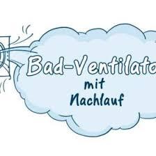 bad ventilatoren mit nachlauf top badlüfter infos tipps