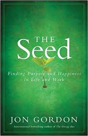 The Seed Finding Purpose And Happiness In Life Work Jon Gordon 9780470888568 Amazon Books