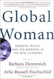 Global Woman Nannies Maids And Sex Workers In The New Economy Barbara Ehrenreich Arlie Russell Hochschild 9780805075090 Amazon Books