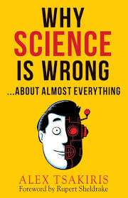 Why Science Is WrongAbout Almost Everything Alex Tsakiris