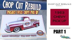 100 Classic Industries Chevy Truck Chop Cut Rebuild 1953 Pick Up Part 1 YouTube