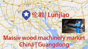 wood machinery market china guangdong lunjiao youtube