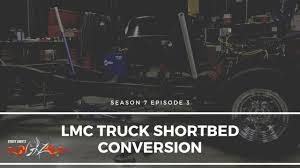 100 Lmc Truck S10 LMC Shortbed Conversion S7 Ep3