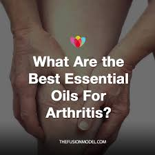 what are the best essential oils for arthritis the fusion model