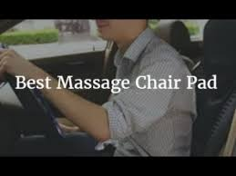 Best Massage Pads For Chairs by Best Massage Chair Pad 2017 Youtube