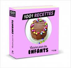 recette de cuisine pour les enfants cuisine pour nos enfants ne 1001 recettes lisez