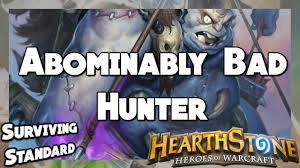 Hunter Hearthstone Deck Kft by Hearthstone Surviving Standard 18 Abominably Bad Hunter Youtube