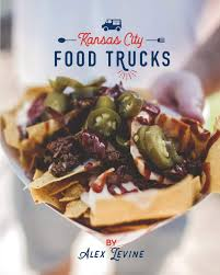 100 Kansas City Food Trucks Stories Recipes Alex Levine