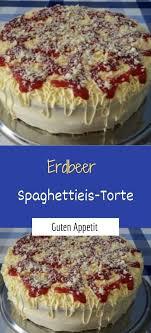 erdbeer spaghettieis torte einfache rezepte