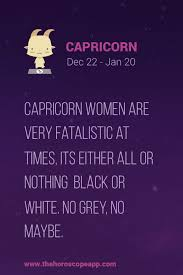 capricorn women are very fatalistic at times its either all or