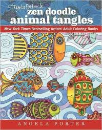 Angela Porters Zen Doodle Animal Tangles New York Times Bestselling Artists Adult Coloring Books Paperback