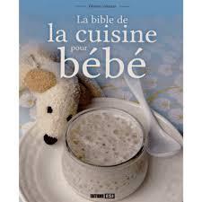 livre cuisine bébé la bible de la cuisine pour bébé livre maternité et puériculture