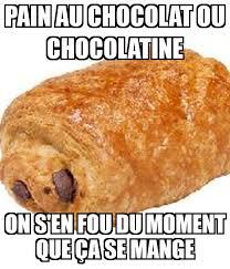 PAIN AU CHOCOLAT OU CHOCOLATINE ON SEN FOU DU MOMENT QUE CA SE MANGE