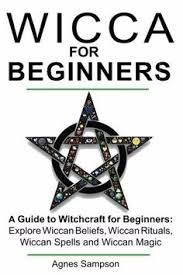Wicca For Beginners A Guide To Witchcraft Wiccan Beliefs Rituals Agnes Sampson