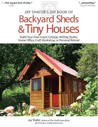 100 Backyard Studio Designs Jay Shafers DIY Book Of Sheds Tiny Houses Build Your