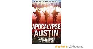 Amazon Apocalypse Austin Plague Wars Series Book 4 EBook David VanDyke Ryan King Kindle Store