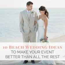 10 Beach Wedding Ideas To Make Your Event Better Than All