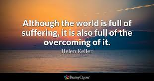 Although The World Is Full Of Suffering It Also Overcoming