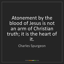Charles Spurgeon Atonement By The Blood Of Jesus Is Not An Arm Christian