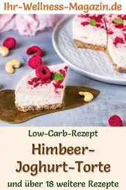 low carb himbeer joghurt torte ohne backen rezept ohne