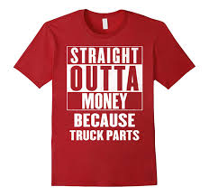 Straight Outta Money Because Truck Parts T-Shirt-CL – Colamaga Active Truck Sales Parts Inc Just Another Wordpresscom Site 1978 Peterbilt 359 Stock 26207 Cabs Tpi Straight Outta Money Because Tshirt Bolastyle Funny Mini Button Dual Revolution Led Amber Purple West Side 387 Hood 24596 For Sale At Hudson Co 2009 Intertional Prostar 36926 Cab Fairings Clip 168028 Automotive Rubber Car Jeep