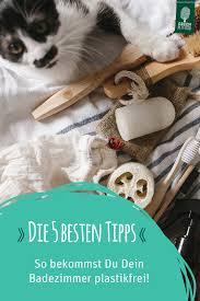 tipps tricks für ein plastikfreies badezimmer green