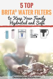 Brita Water Filter Faucet Install by Top 5 Brita Water Filters To Keep Your Family Safe And Hydrated
