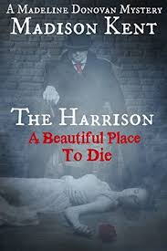 The Harrison A Beautiful Place To Die Madeline Donovan Mysteries Book 2 By