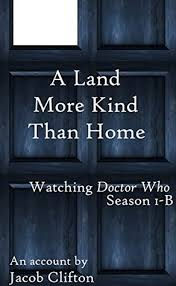 A Land More Kind Than Home Watching Doctor Who Season 1B by