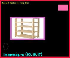 Making A Wooden Shelving Unit building wooden shelves in shed 100109 the best image search