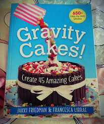 Cake Decorating Books For Beginners by United Cakedom Gravity Cakes By Jakki Friedman U0026 Francesca Librae