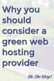 Why You Should Consider A Green Hosting Provider - Oh, She Blogs! Best Web Hosting Services In 2018 Reviews Performance Tests The Top 5 Malaysia Provider For Personal Business Tmbiznet Tmbiz Network Creative Dok 4 Tips To For Choosing The Best Hosting Service Lahore We Offer 10 Free Providers 2017 Youtube Computer Springs Wordpress Website Ahmed Alisha New Zealand Faest Web Host Website Companies Put Test