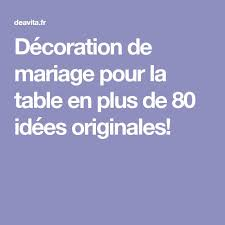 Decoration De Mariage Pour La Table En 80 Idees Originales