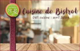 la cuisine de bistrot la cuisine de bistrot défi cuisine 2b du mois d avril 2018