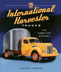 100 History Of Trucks International Harvester The Complete The Rodders