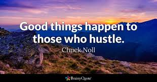 Good Things Happen To Those Who Hustle