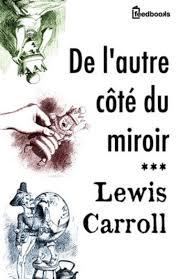 de l autre côté du miroir de lewis carroll lecteurs