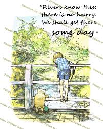 Winnie The Pooh Quotes Pooh by Winnie The Pooh Quotes Rivers Know This There Is No Hurry