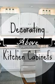Above Kitchen Cabinet Decorative Accents by Cabinet Kitchen Above Cabinet Decor Best Decorating Above