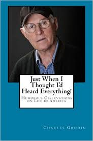 Just When I Thought Id Heard Everything Humorous Observations On Life In America Charles Grodin 9780970449993 Amazon Books