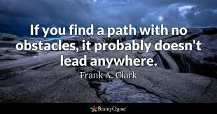 If You Find A Path With No Obstacles It Probably Doesnt Lead Anywhere