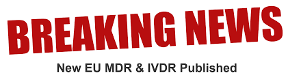 Breaking News The New Regulation On Medical Devices MDR And In Vitro Diagnostic IVDR Are Now Published