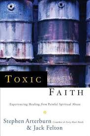 Toxic Faith Experiencing Healing Over Painful Spiritual Abuse By Stephen Arterburn