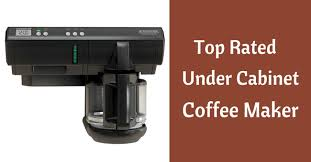 An Overview Of The Best Under Cabinet Coffee Maker In 2018