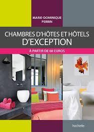 chambre d hote dominique perrin livre chambres d hôtes et hôtels d exception dominique