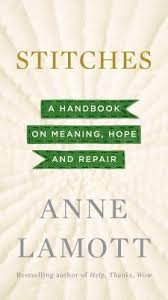 Stitches A Handbook On Meaning Hope And Repair By Anne Lamott