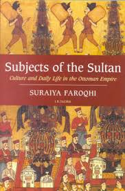 Subjects of the Sultan Culture and Daily Life in the Ottoman Empire