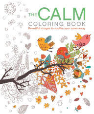 The Calm Coloring Book Beautiful Images To Soothe Your Cares Away