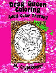 Drag Queen Coloring Book Volume 2 Adult Color Therapy
