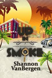 Up In Smoke Glock Grannies Cozy Mystery Book 1 By Shann